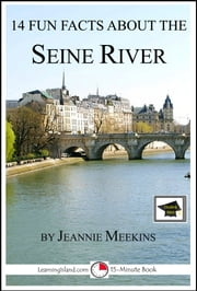 14 Fun Facts About the Seine River: Educational Version ebook by Jeannie Meekins