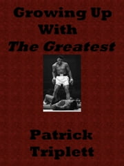 Growing Up With The Greatest ebook by Patrick Triplett