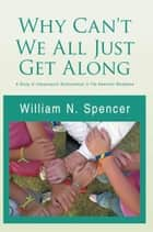 Why Can't We All Just Get Along ebook by William N. Spencer
