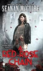 A Red-Rose Chain eBook by Seanan McGuire