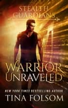 Warrior Unraveled ebook by Tina Folsom