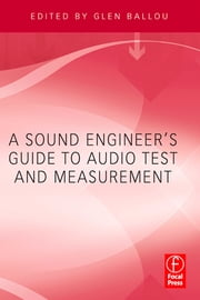 A Sound Engineers Guide to Audio Test and Measurement ebook by Glen Ballou