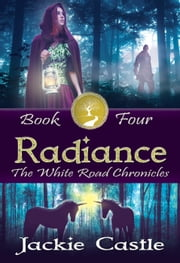 Radiance - The White Road Chronicles, #4 ebook by Jackie Castle
