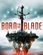 Born to the Blade: The Complete Season 1 ebook by Michael Underwood, Marie Brennan, Cassandra Khaw