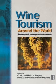 Wine Tourism Around the World ebook by C. Michael Hall,Liz Sharples,Brock Cambourne,Niki Macionis