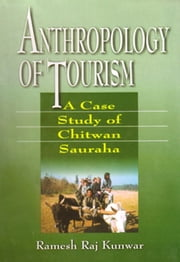 Anthropology of Tourism:A Case Study of Chitwan Sauraha ebook by Ramesh Raj Kunwar