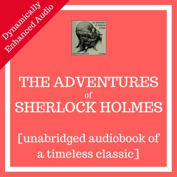 Adventures of Sherlock Holmes, The - [unabridged audiobook] audiobook by Sir Arthur Conan Doyle