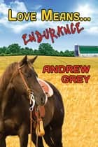 Love Means... Endurance ebook by Andrew Grey