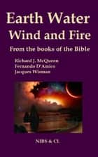 Earth, Water, Wind and Fire: From the books of the Bible ebook by Richard J. McQueen