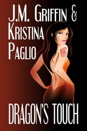 Dragon's Touch (Book 1 Linty Dragon Series) ebook by Kristina Paglio,J.M. Griffin