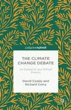 The Climate Change Debate - An Epistemic and Ethical Enquiry ebook by David Coady, R. Corry