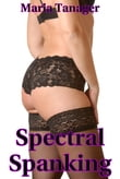 Spectral Spanking (M/F BDSM Paranormal Erotica)