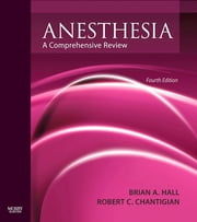 Anesthesia: A Comprehensive Review ebook by Brian A. Hall,Robert C. Chantigian