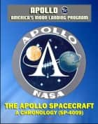 Apollo and America's Moon Landing Program: The Apollo Spacecraft - A Chronology - Four Volumes (SP-4009) - Complete Official History of the Apollo Program from Inception Through 1974 ebook by Progressive Management