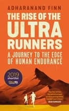 The Rise of the Ultra Runners - A Journey to the Edge of Human Endurance ebook by Adharanand Finn