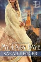 My Lady Faye ebook by Sarah Hegger