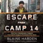 Escape from Camp 14 - One Man's Remarkable Odyssey from North Korea to Freedom in the West audiobook by Blaine Harden