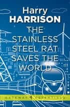 The Stainless Steel Rat Saves the World - The Stainless Steel Rat Book 3 ebook by Harry Harrison