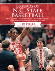 Legends of N.C. State Basketball - Dick Dickey, Tommy Burleson, David Thompson, Jim Valvano, and Other Wolfpack Stars ebook by Tim Peeler,Mark Gottfried