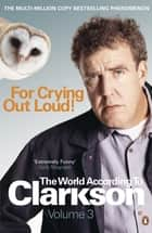 For Crying Out Loud: The World According to Clarkson Volume 3 ebook by Jeremy Clarkson
