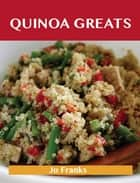 Quinoa Greats: Delicious Quinoa Recipes, The Top 29 Quinoa Recipes ebook by