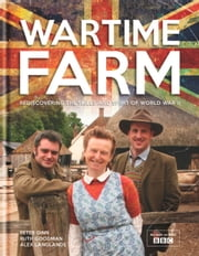 Wartime Farm ebook by Peter Ginn,Ruth Goodman,Alexander Langlands
