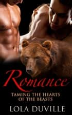 Romance: Taming The Hearts Of The Beasts - A Bear Shifter Romance ebook by Lola DuVille