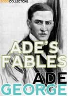 Ade's Fables ebook by George Ade