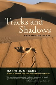 Tracks and Shadows - Field Biology as Art ebook by Harry W. Greene