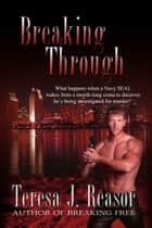 Breaking Through ebook door Teresa J. Reasor