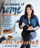 Bringing It Home - Favorite Recipes from a Life of Adventurous Eating ebook by Gail Simmons, Tom Colicchio, Mindy Fox