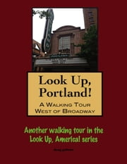 Look Up, Portland, Oregon! A Walking Tour West of Broadway ebook by Doug Gelbert