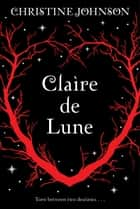 Claire de Lune ebook by Christine Johnson