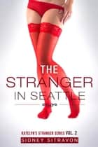 The Stranger in Seattle - Katelyn's Stranger Series, #2 ebook by Sidney Sitravon
