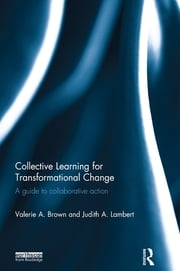 Collective Learning for Transformational Change - A Guide to Collaborative Action ebook by Valerie A. Brown,Judith A. Lambert