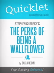 Quicklet on Stephen Chbosky's The Perks of Being a Wallflower ebook by Zakkia Uddin