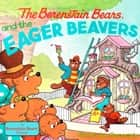 The Berenstain Bears and the Eager Beavers ebook by Stan Berenstain, Jan Berenstain