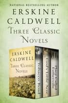 Three Classic Novels - Tobacco Road, God's Little Acre, and Place Called Estherville ebook by Erskine Caldwell