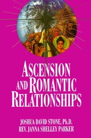 Ascension and Romantic Relationships ebook by Joshua David Stone, Janna Shelley