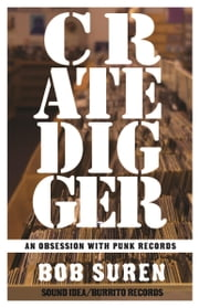 Crate Digger - An Obsession With Punk Records ebook by Bob Suren