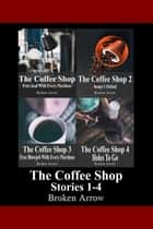 The Coffee Shop Stories 1-4 ebook by Broken Arrow