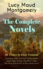 The Complete Novels of Lucy Maud Montgomery - 20 Titles in One Volume: Including Anne of Green Gables Series, Emily Starr Trilogy, The Blue Castle, The Story Girl & Pat of Silver Bush Series - Anne of Avonlea, Anne of the Island, Anne of Ingleside, Anne's House of Dreams, Rainbow Valley, Emily of New Moon, The Golden Road, Magic for Marigold, A Tangled Web, Jane of Lantern Hill & many more ebook by Lucy Maud Montgomery