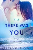 Till There Was You (The Thorntons Book 6) ebook by Iris Morland