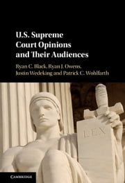 US Supreme Court Opinions and their Audiences ebook by Ryan C. Black,Ryan J. Owens,Justin Wedeking,Patrick C. Wohlfarth