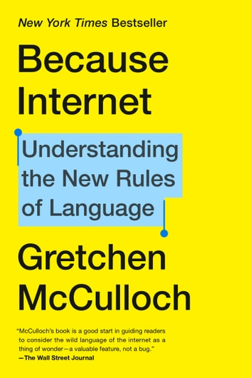 Because Internet - Understanding the New Rules of Language ebook by Gretchen McCulloch
