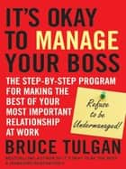 It's Okay to Manage Your Boss ebook by Bruce Tulgan