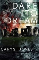 Dare to Dream 電子書 by Carys Jones