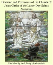 Doctrine and Covenants of the Church of Jesus Christ of the Latter-Day Saints ebook by Anonymous