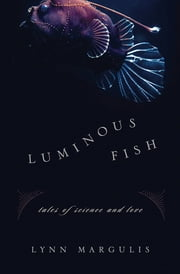 Luminous Fish - Tales of Science and Love ebook by Lynn Margulis
