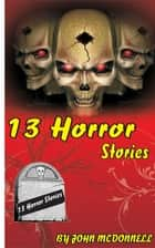 13 Horror Stories ekitaplar by John McDonnell